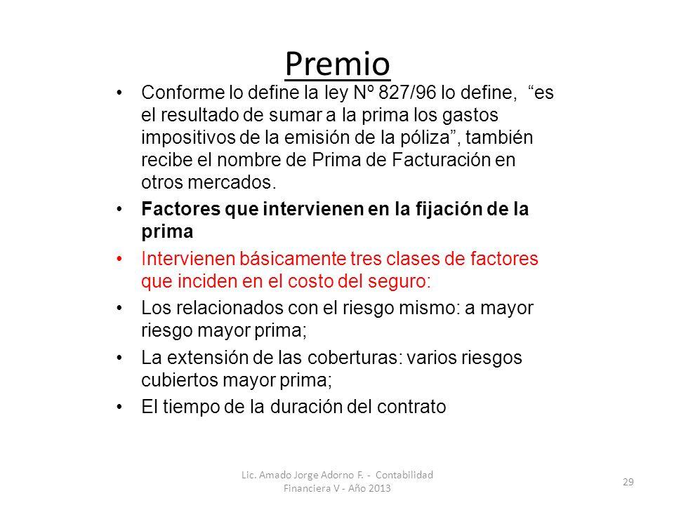 Premio Conforme lo define la ley Nº 827/96 lo define, es el resultado de sumar a la prima los gastos impositivos de la emisión de la póliza, también recibe el nombre de Prima de Facturación en otros mercados.