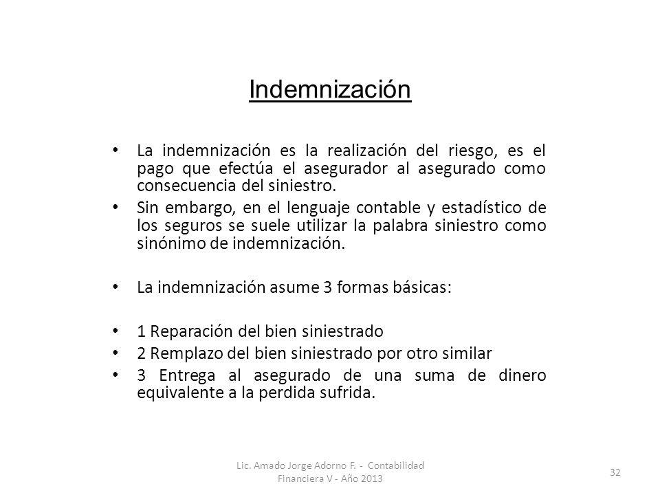 Indemnización La indemnización es la realización del riesgo, es el pago que efectúa el asegurador al asegurado como consecuencia del siniestro.