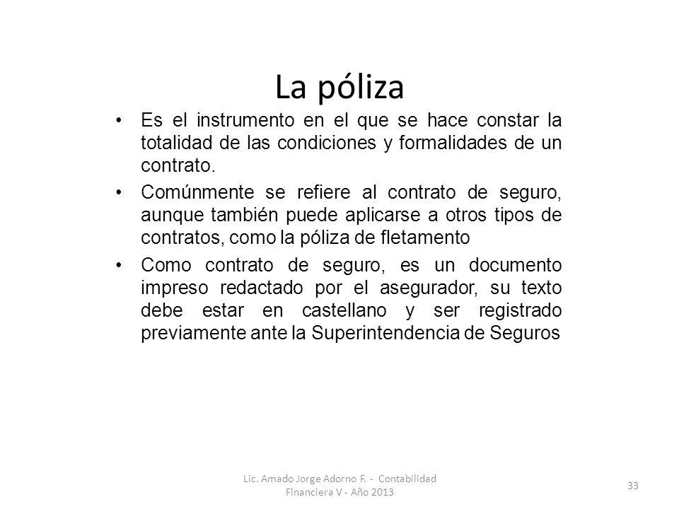 La póliza Es el instrumento en el que se hace constar la totalidad de las condiciones y formalidades de un contrato.
