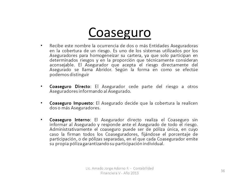 Coaseguro Recibe este nombre la ocurrencia de dos o más Entidades Aseguradoras en la cobertura de un riesgo.