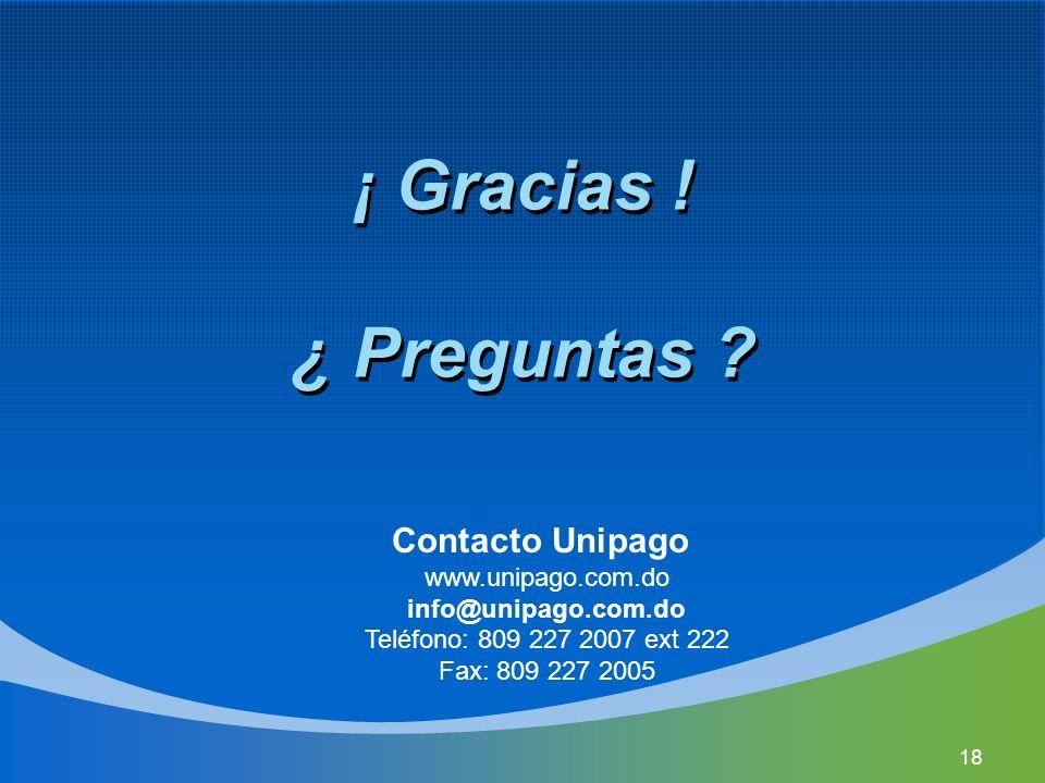 ¡ Gracias ! ¿ Preguntas ? Contacto Unipago www.unipago.com.do info@unipago.com.do Teléfono: 809 227 2007 ext 222 Fax: 809 227 2005 18