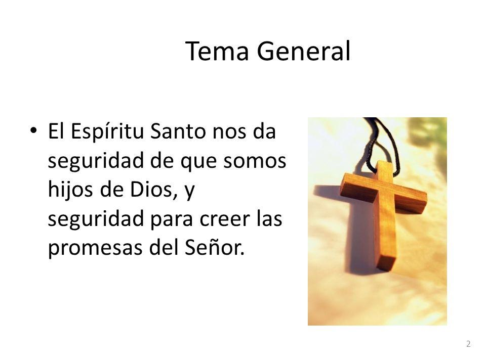 Tema General El Espíritu Santo nos da seguridad de que somos hijos de Dios, y seguridad para creer las promesas del Señor. 2