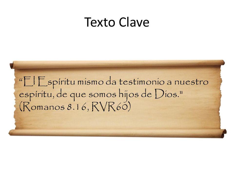 Texto Clave El Espíritu mismo da testimonio a nuestro espíritu, de que somos hijos de Dios.