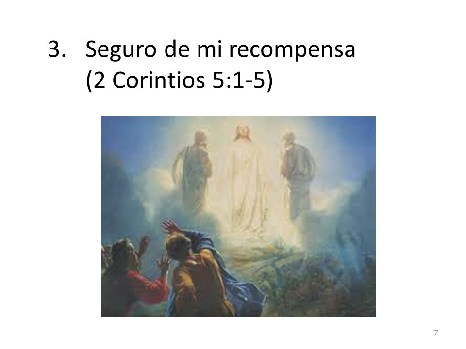 3.Seguro de mi recompensa (2 Corintios 5:1-5) 7
