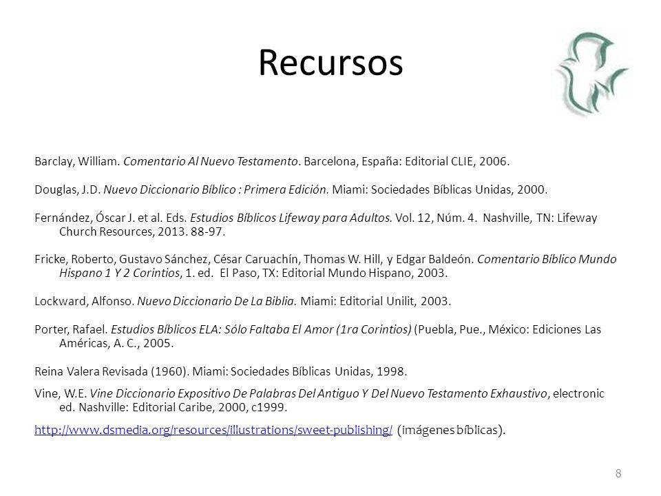 Recursos Barclay, William. Comentario Al Nuevo Testamento. Barcelona, España: Editorial CLIE, 2006. Douglas, J.D. Nuevo Diccionario Bíblico : Primera