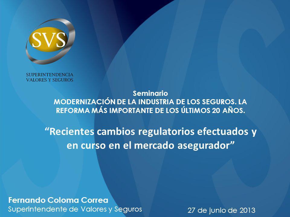 Seminario MODERNIZACIÓN DE LA INDUSTRIA DE LOS SEGUROS. LA REFORMA MÁS IMPORTANTE DE LOS ÚLTIMOS 20 AÑOS. Recientes cambios regulatorios efectuados y