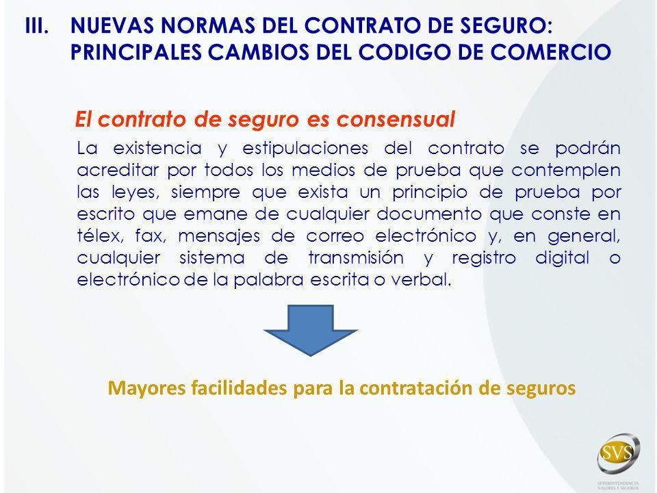 El contrato de seguro es consensual La existencia y estipulaciones del contrato se podrán acreditar por todos los medios de prueba que contemplen las