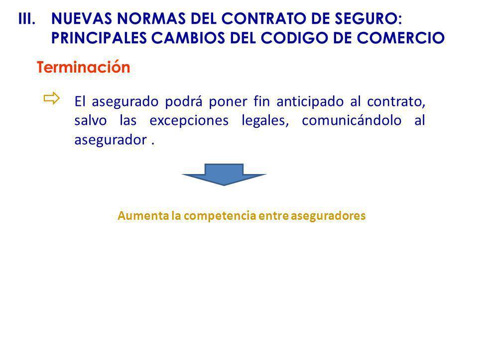 Terminación El asegurado podrá poner fin anticipado al contrato, salvo las excepciones legales, comunicándolo al asegurador. III.NUEVAS NORMAS DEL CON