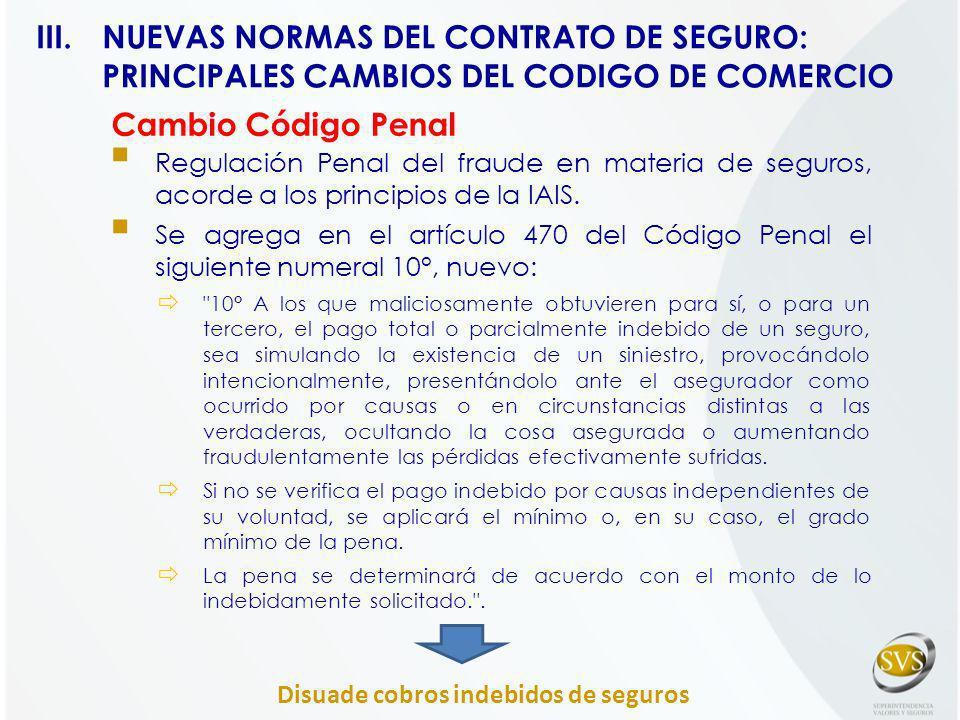 Cambio Código Penal Regulación Penal del fraude en materia de seguros, acorde a los principios de la IAIS. Se agrega en el artículo 470 del Código Pen