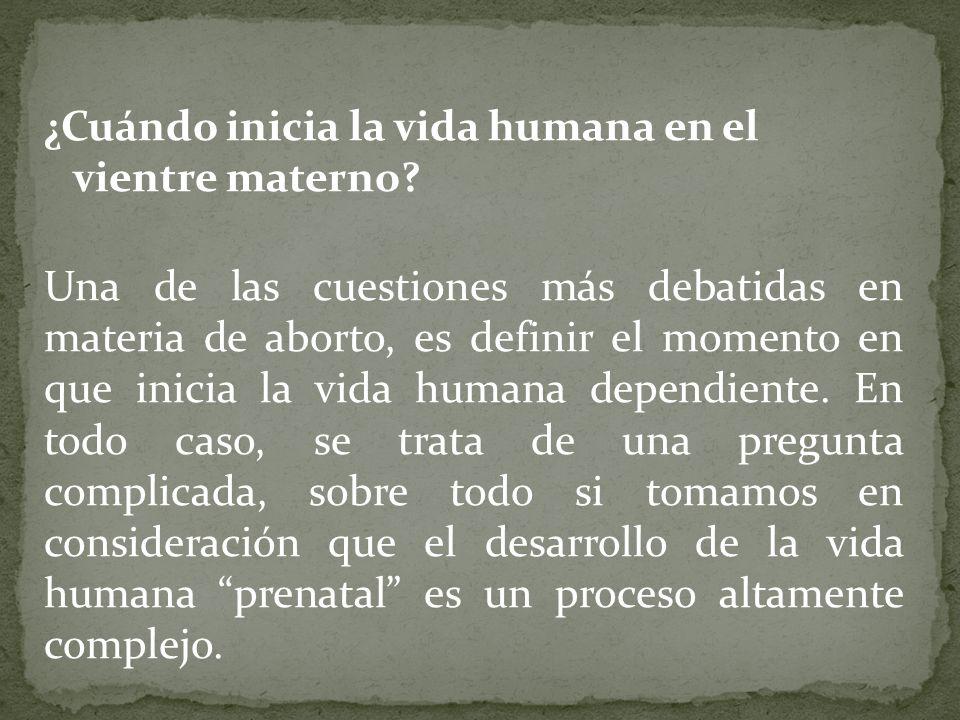 ¿Cuándo inicia la vida humana en el vientre materno? Una de las cuestiones más debatidas en materia de aborto, es definir el momento en que inicia la
