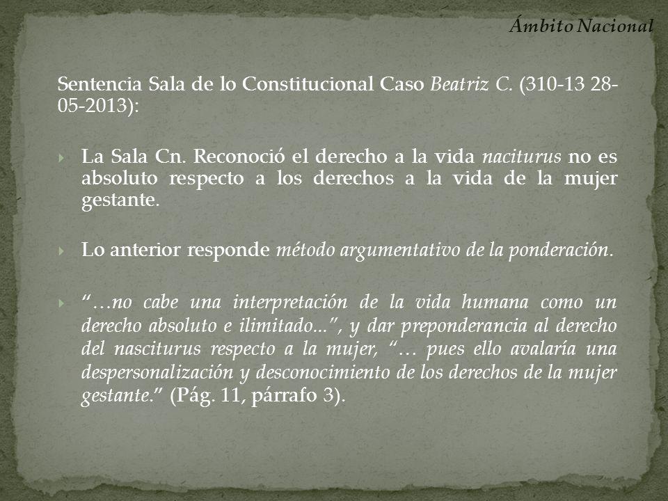 Sentencia Sala de lo Constitucional Caso Beatriz C. (310-13 28- 05-2013): La Sala Cn. Reconoció el derecho a la vida naciturus no es absoluto respecto