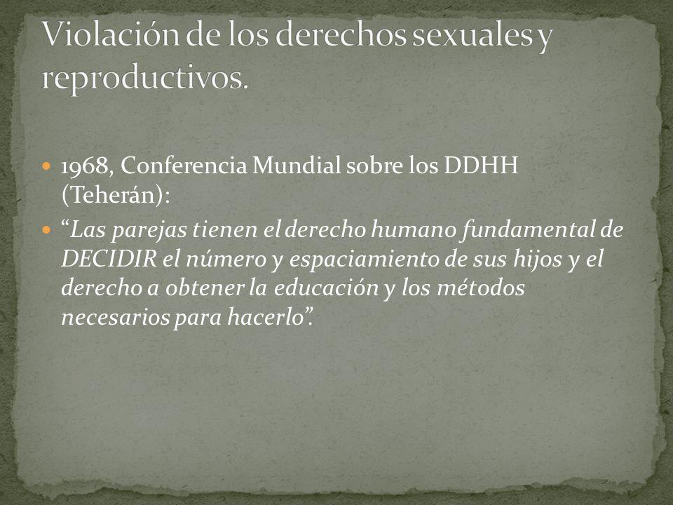 1968, Conferencia Mundial sobre los DDHH (Teherán): Las parejas tienen el derecho humano fundamental de DECIDIR el número y espaciamiento de sus hijos