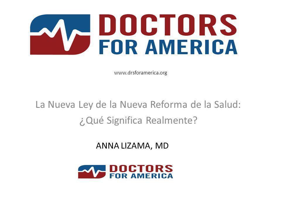 www.drsforamerica.org La Nueva Ley de la Nueva Reforma de la Salud: ¿ Qué Significa Realmente? ANNA LIZAMA, MD