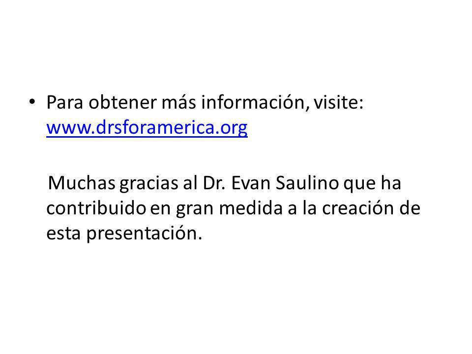 Para obtener más información, visite: www.drsforamerica.org www.drsforamerica.org Muchas gracias al Dr. Evan Saulino que ha contribuido en gran medida