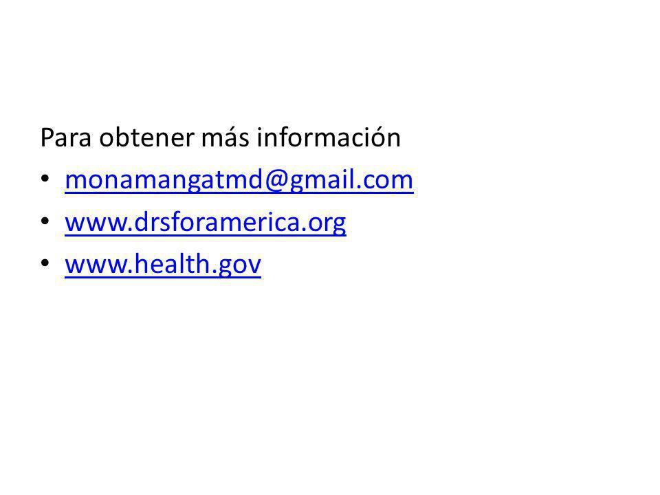 Para obtener más información monamangatmd@gmail.com www.drsforamerica.org www.health.gov