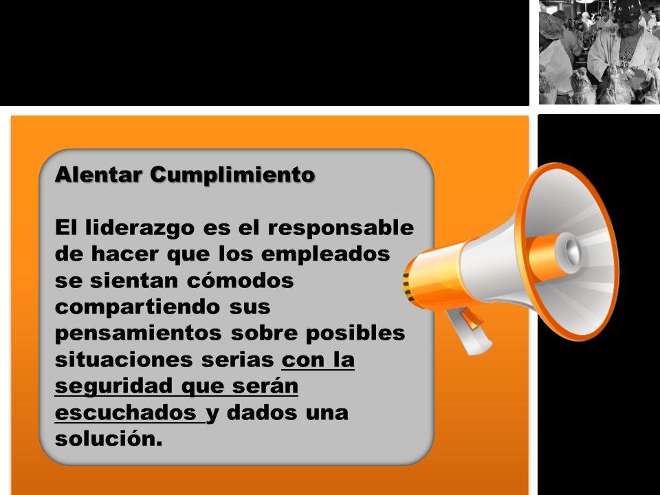 Alentar Cumplimiento El liderazgo es el responsable de hacer que los empleados se sientan cómodos compartiendo sus pensamientos sobre posibles situaci