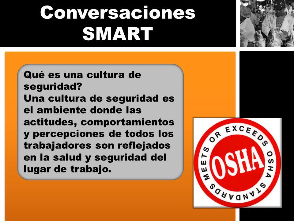 Conversaciones SMART Qué es una cultura de seguridad? Una cultura de seguridad es el ambiente donde las actitudes, comportamientos y percepciones de t