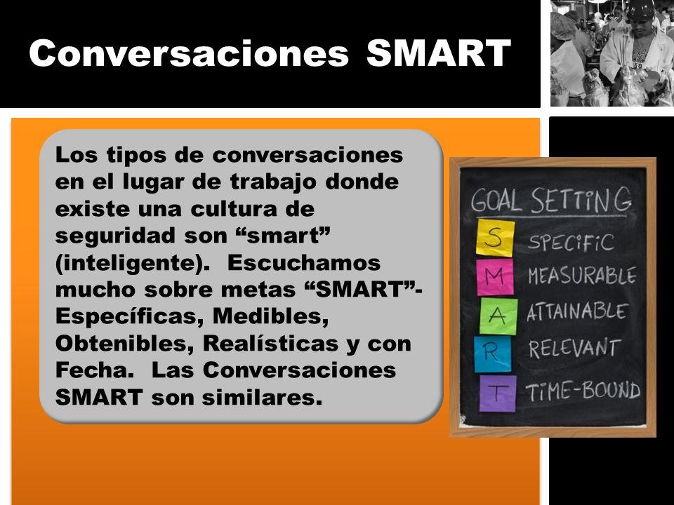 Conversaciones SMART Los tipos de conversaciones en el lugar de trabajo donde existe una cultura de seguridad son smart (inteligente). Escuchamos much
