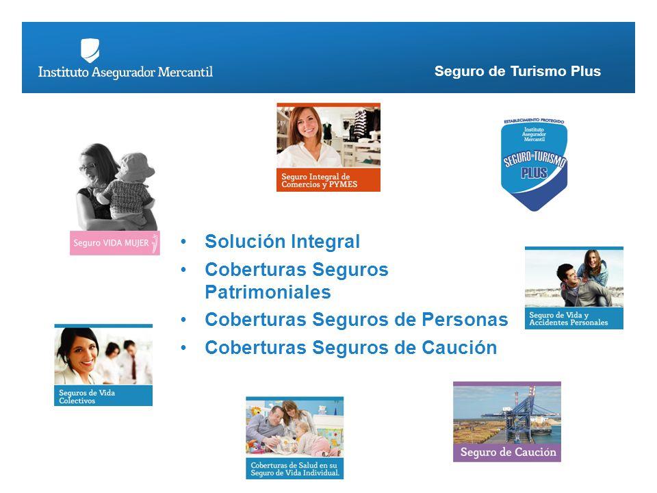 Seguro de Turismo Plus Solución Integral Coberturas Seguros Patrimoniales Coberturas Seguros de Personas Coberturas Seguros de Caución