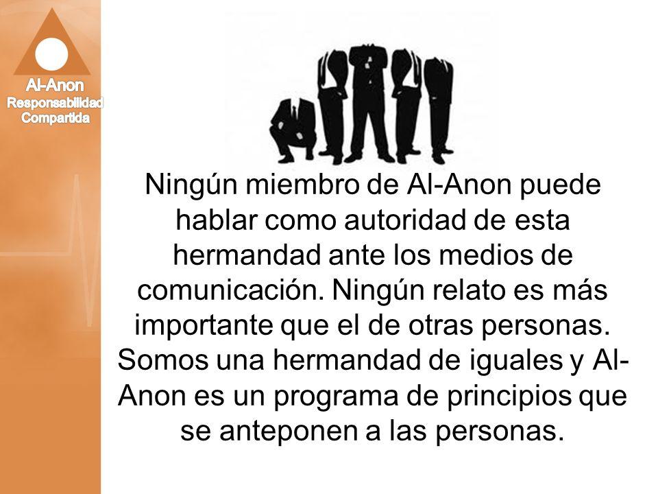 Ningún miembro de Al-Anon puede hablar como autoridad de esta hermandad ante los medios de comunicación. Ningún relato es más importante que el de otr