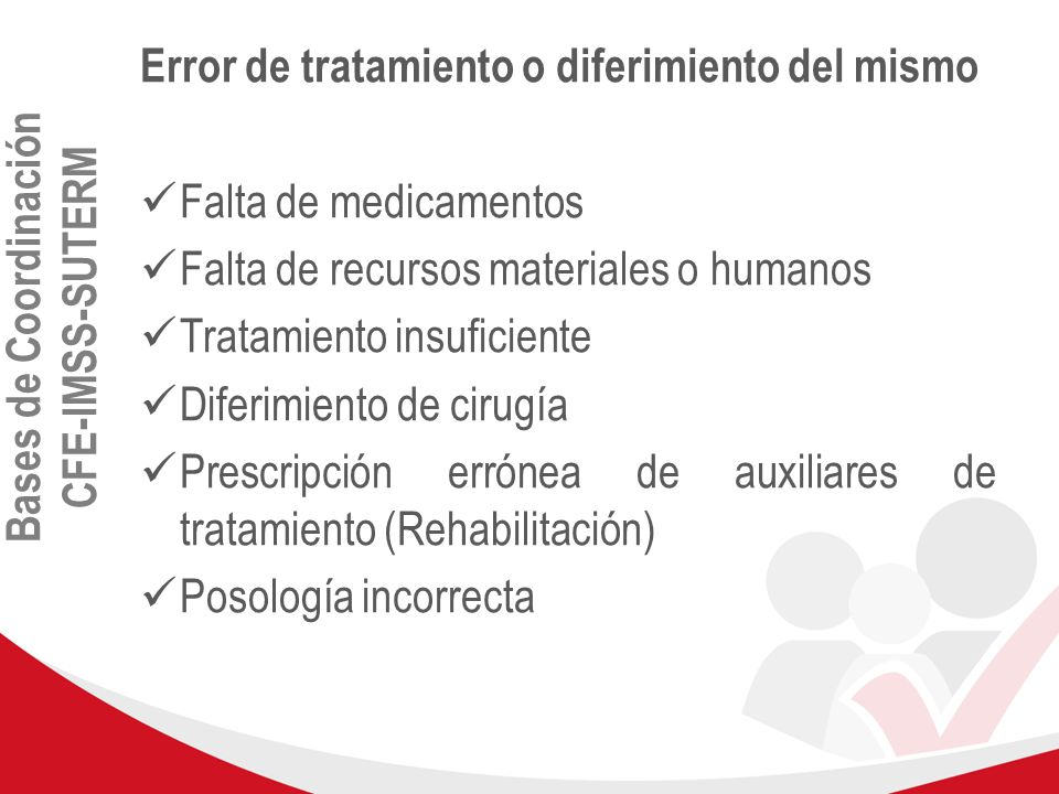 Bases de Coordinación CFE-IMSS-SUTERM Error de tratamiento o diferimiento del mismo Falta de medicamentos Falta de recursos materiales o humanos Trata