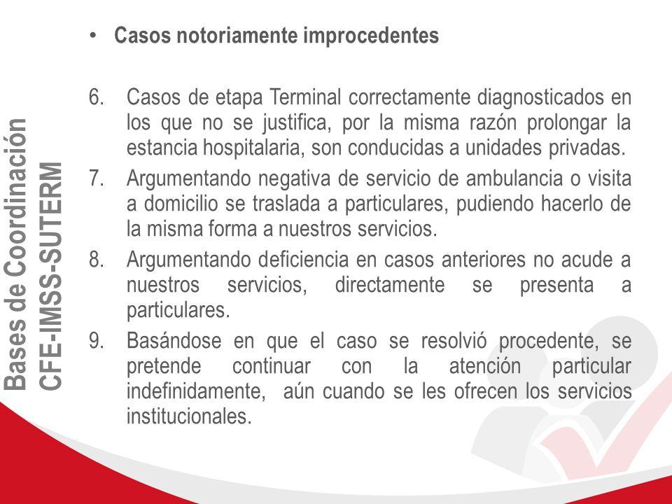 Bases de Coordinación CFE-IMSS-SUTERM Casos notoriamente improcedentes 6.Casos de etapa Terminal correctamente diagnosticados en los que no se justifi