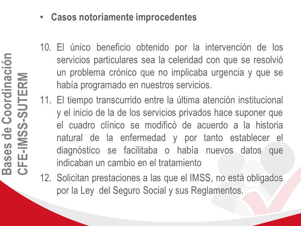Bases de Coordinación CFE-IMSS-SUTERM Casos notoriamente improcedentes 10.El único beneficio obtenido por la intervención de los servicios particulare