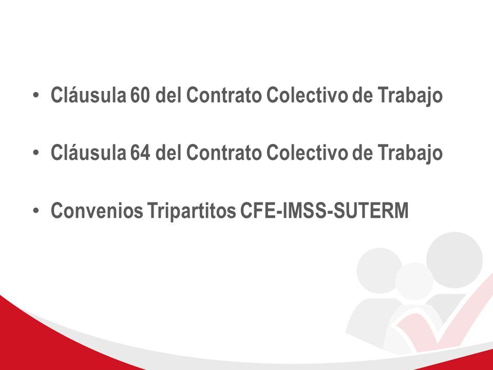 Cláusula 60 del Contrato Colectivo de Trabajo Cláusula 64 del Contrato Colectivo de Trabajo Convenios Tripartitos CFE-IMSS-SUTERM