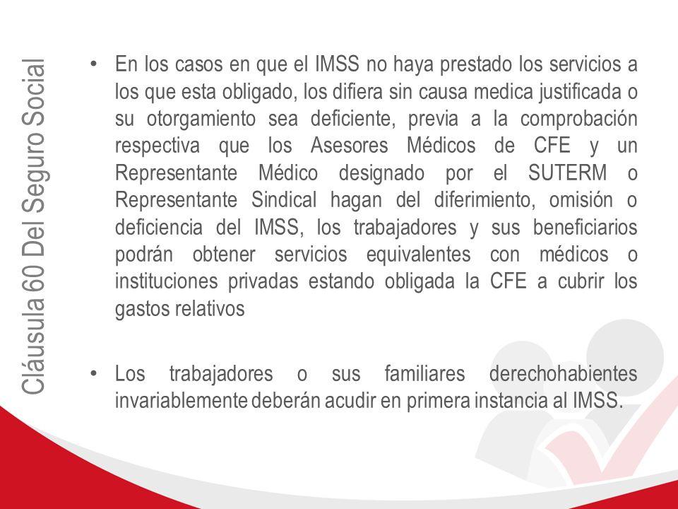 Cláusula 60 Del Seguro Social En los casos en que el IMSS no haya prestado los servicios a los que esta obligado, los difiera sin causa medica justifi