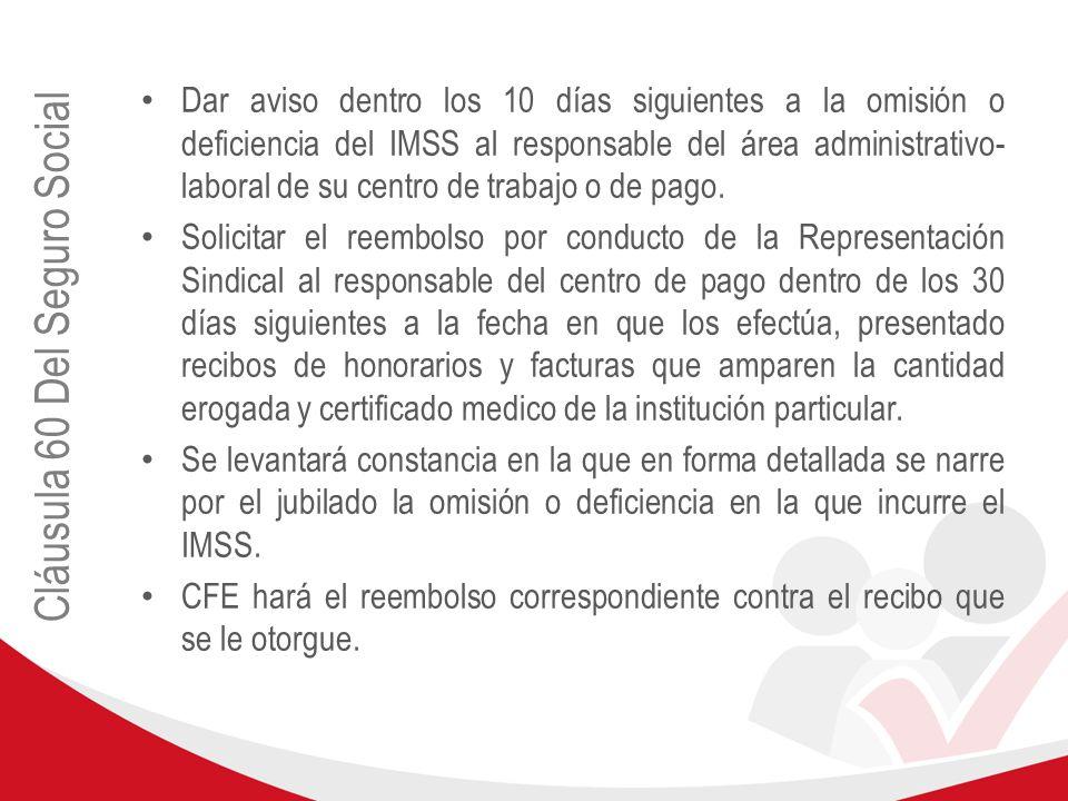 Cláusula 60 Del Seguro Social Dar aviso dentro los 10 días siguientes a la omisión o deficiencia del IMSS al responsable del área administrativo- labo