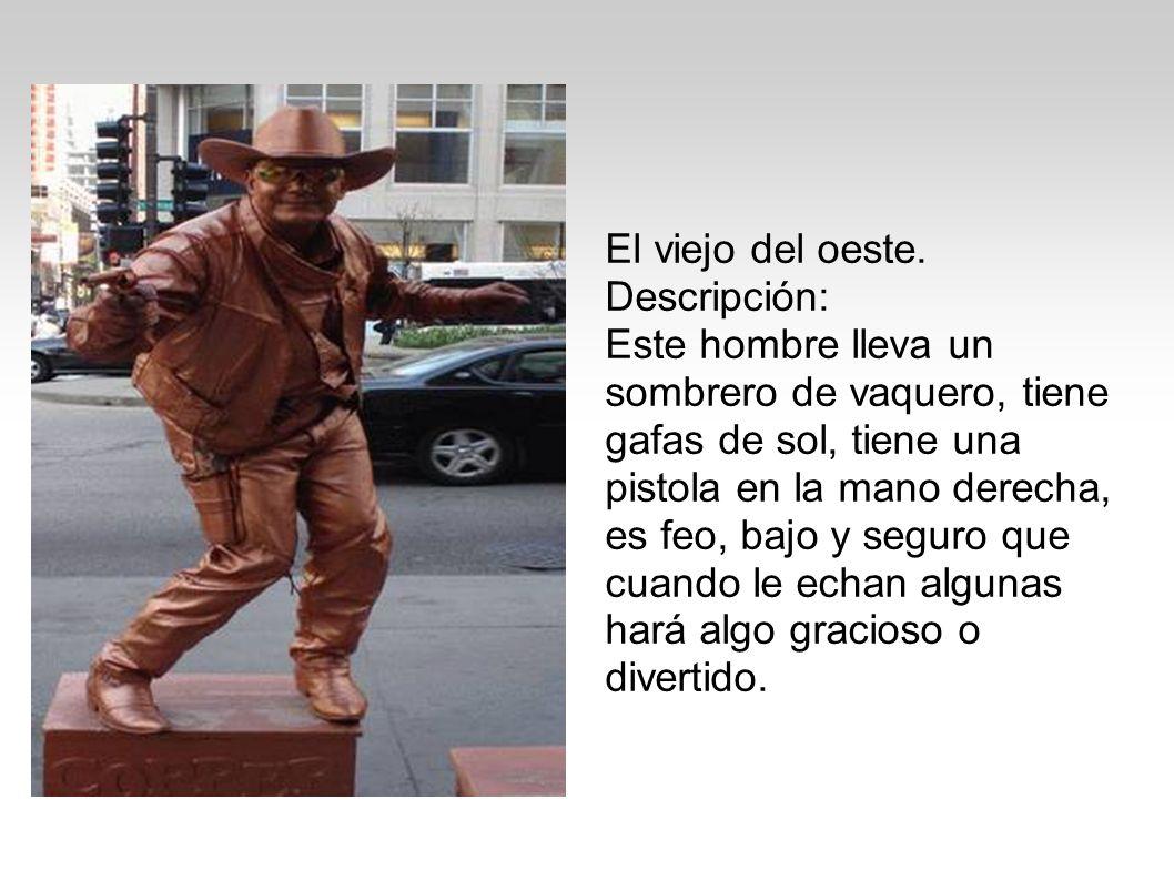 El viejo del oeste. Descripción: Este hombre lleva un sombrero de vaquero, tiene gafas de sol, tiene una pistola en la mano derecha, es feo, bajo y se