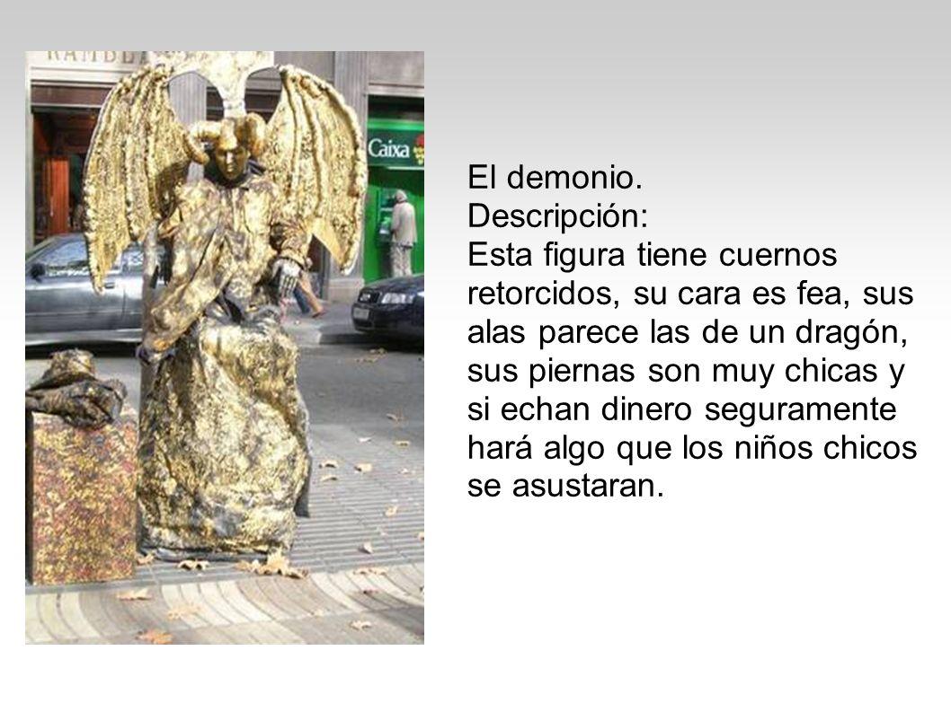 El demonio. Descripción: Esta figura tiene cuernos retorcidos, su cara es fea, sus alas parece las de un dragón, sus piernas son muy chicas y si echan
