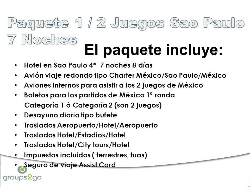 El paquete incluye: Hotel en Sao Paulo 4* 7 noches 8 días Avión viaje redondo tipo Charter México/Sao Paulo/México Aviones internos para asistir a los 2 juegos de México Boletos para los partidos de México 1ª ronda Categoría 1 ó Categoría 2 (son 2 juegos) Desayuno diario tipo bufete Traslados Aeropuerto/Hotel/Aeropuerto Traslados Hotel/Estadios/Hotel Traslados Hotel/City tours/Hotel Impuestos incluidos ( terrestres, tuas) Seguro de viaje Assist Card