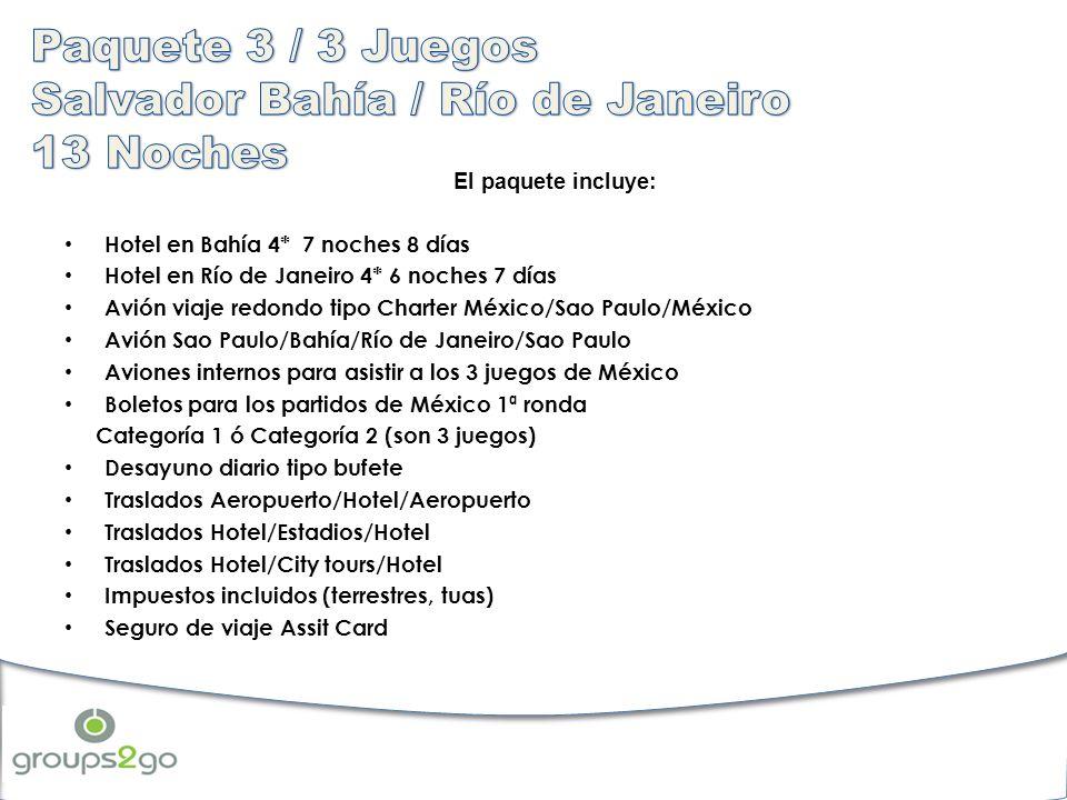 El paquete incluye: Hotel en Bahía 4* 7 noches 8 días Hotel en Río de Janeiro 4* 6 noches 7 días Avión viaje redondo tipo Charter México/Sao Paulo/Méx