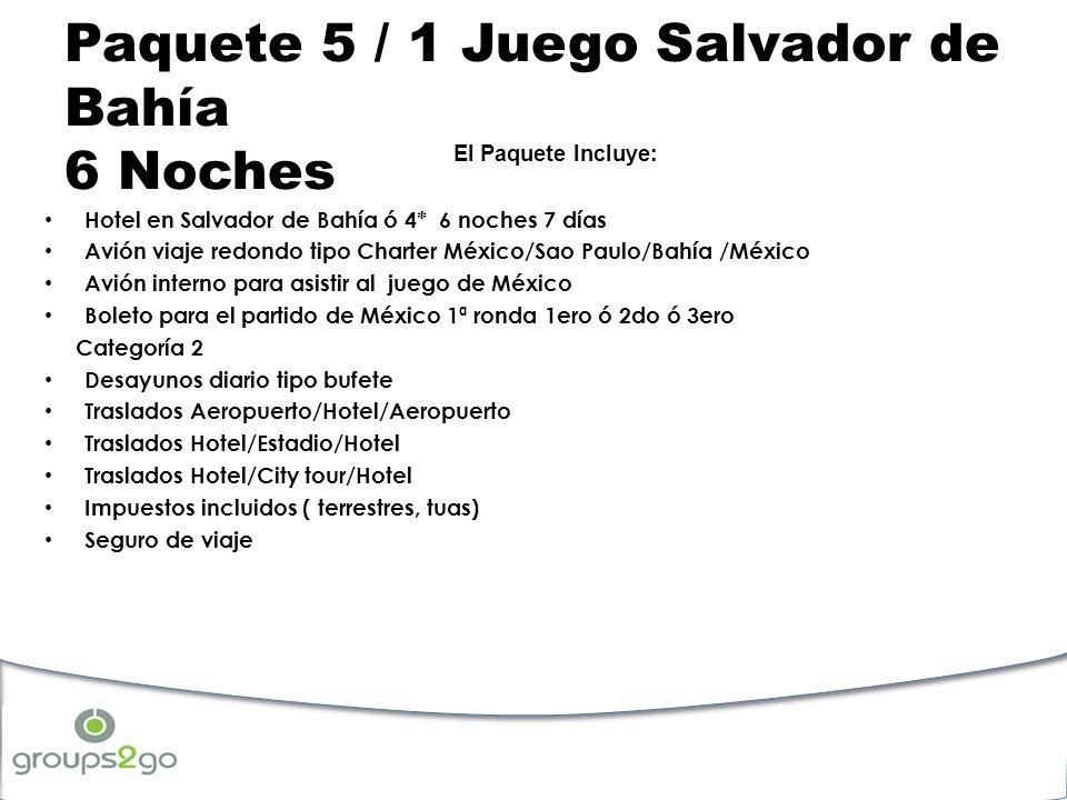 Paquete 5 / 1 Juego Salvador de Bahía 6 Noches El Paquete Incluye: Hotel en Salvador de Bahía ó 4* 6 noches 7 días Avión viaje redondo tipo Charter Mé