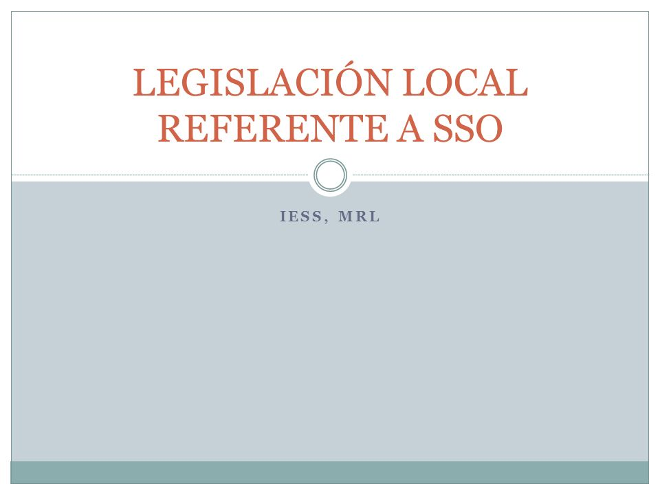 IESS, MRL LEGISLACIÓN LOCAL REFERENTE A SSO