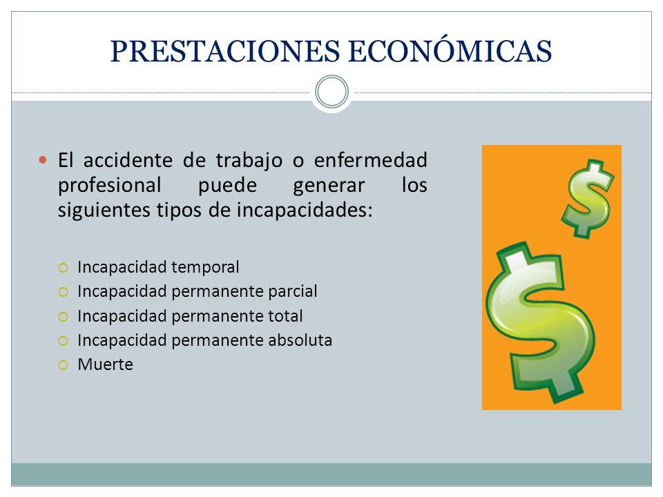 PRESTACIONES ECONÓMICAS El accidente de trabajo o enfermedad profesional puede generar los siguientes tipos de incapacidades: Incapacidad temporal Inc