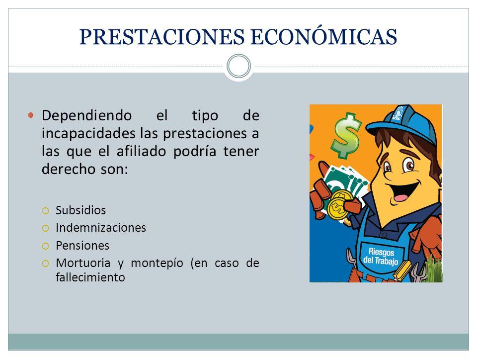 PRESTACIONES ECONÓMICAS Dependiendo el tipo de incapacidades las prestaciones a las que el afiliado podría tener derecho son: Subsidios Indemnizacione