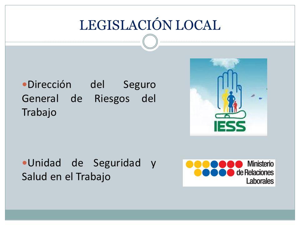 LEGISLACIÓN LOCAL Dirección del Seguro General de Riesgos del Trabajo Unidad de Seguridad y Salud en el Trabajo