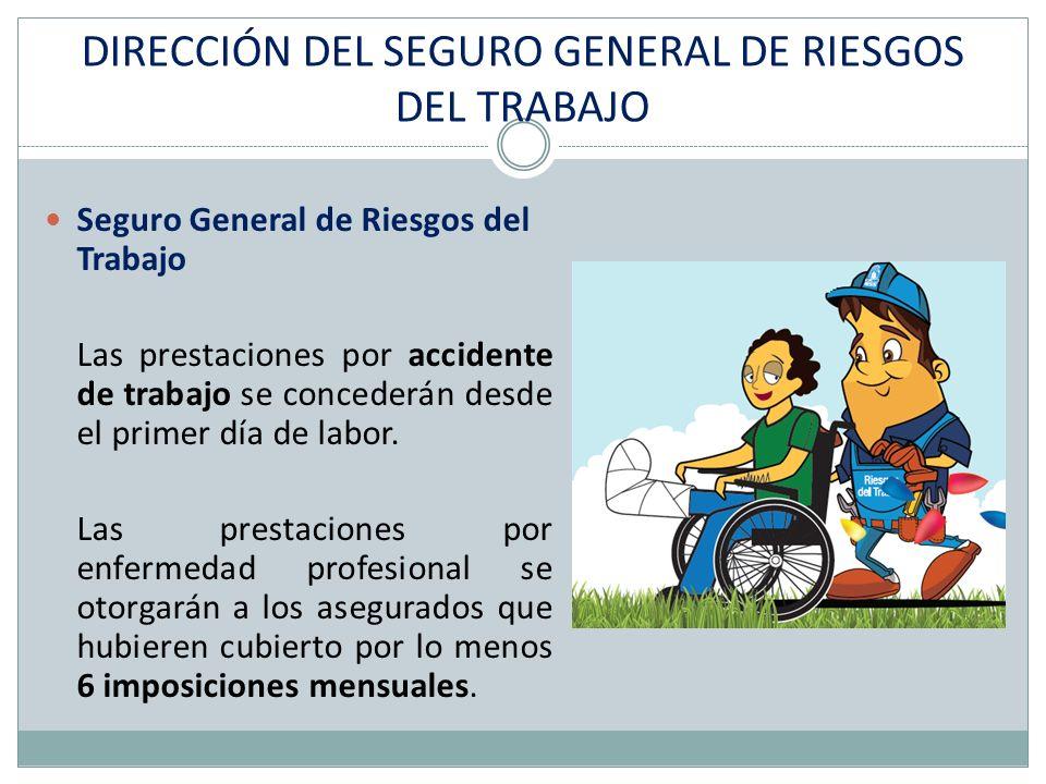 DIRECCIÓN DEL SEGURO GENERAL DE RIESGOS DEL TRABAJO Seguro General de Riesgos del Trabajo Las prestaciones por accidente de trabajo se concederán desde el primer día de labor.