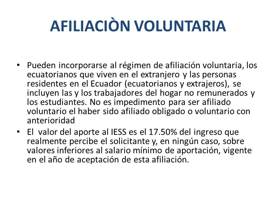 AFILIACIÒN VOLUNTARIA Pueden incorporarse al régimen de afiliación voluntaria, los ecuatorianos que viven en el extranjero y las personas residentes e