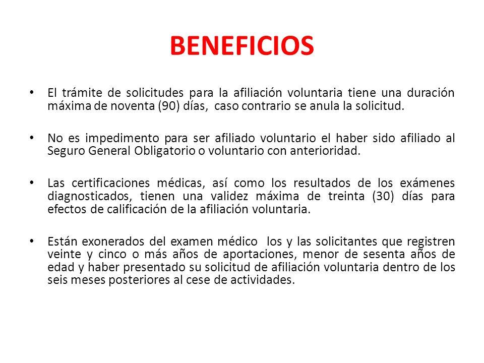 BENEFICIOS El trámite de solicitudes para la afiliación voluntaria tiene una duración máxima de noventa (90) días, caso contrario se anula la solicitu