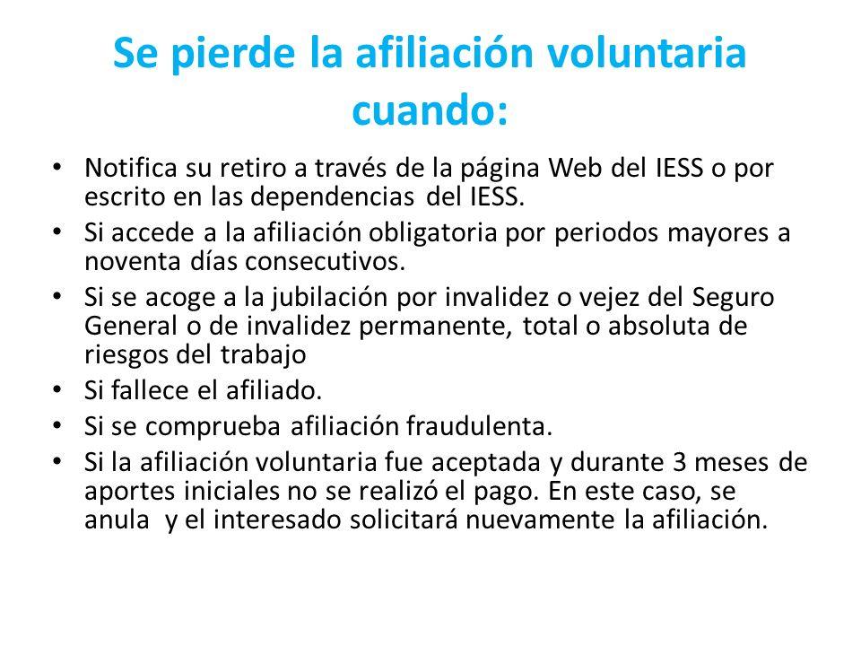 Se pierde la afiliación voluntaria cuando: Notifica su retiro a través de la página Web del IESS o por escrito en las dependencias del IESS. Si accede