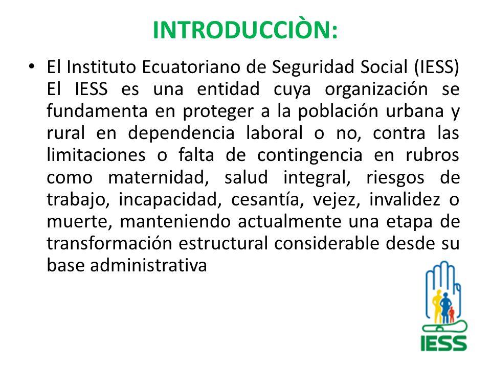 INTRODUCCIÒN: El Instituto Ecuatoriano de Seguridad Social (IESS) El IESS es una entidad cuya organización se fundamenta en proteger a la población ur