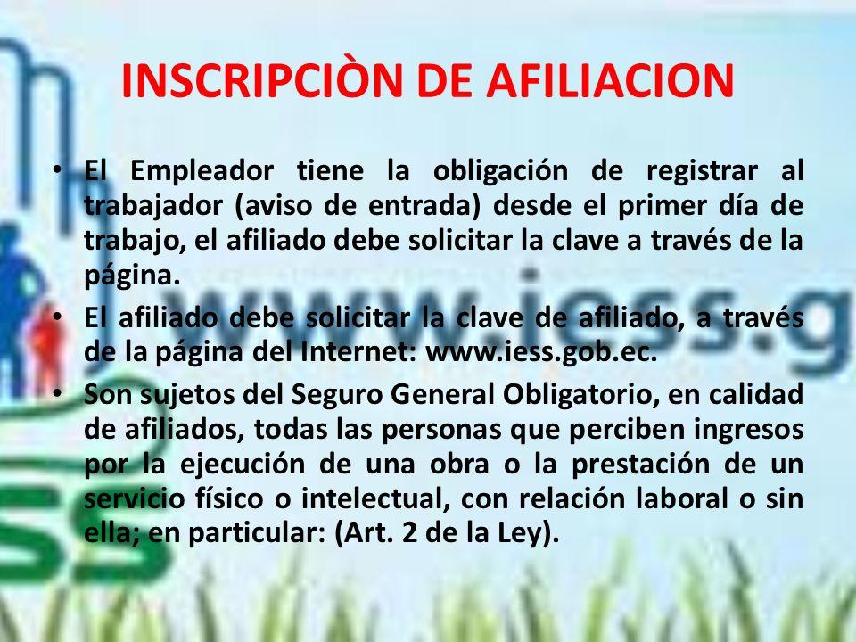 INSCRIPCIÒN DE AFILIACION El Empleador tiene la obligación de registrar al trabajador (aviso de entrada) desde el primer día de trabajo, el afiliado d