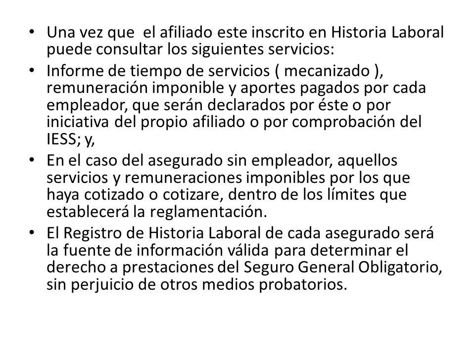 Una vez que el afiliado este inscrito en Historia Laboral puede consultar los siguientes servicios: Informe de tiempo de servicios ( mecanizado ), rem