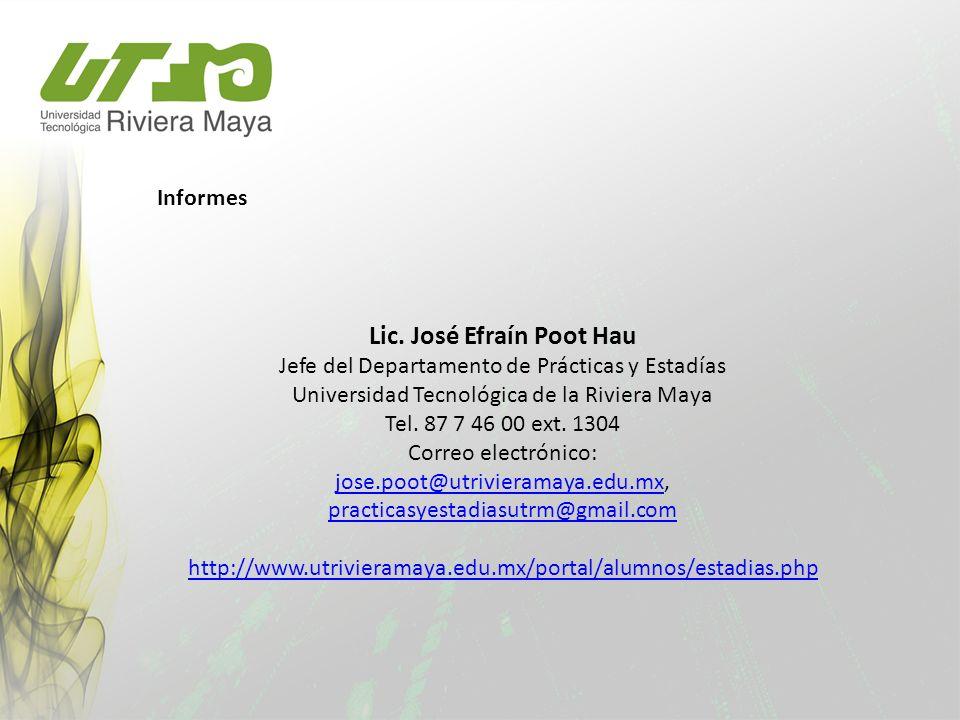 Lic. José Efraín Poot Hau Jefe del Departamento de Prácticas y Estadías Universidad Tecnológica de la Riviera Maya Tel. 87 7 46 00 ext. 1304 Correo el