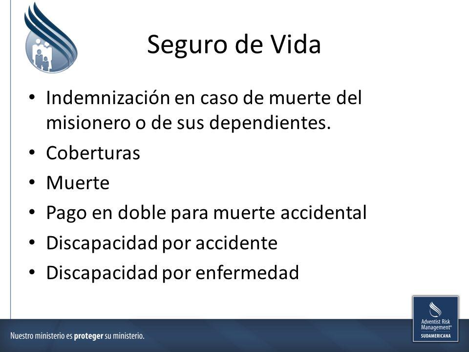 Seguro de Vida Indemnización en caso de muerte del misionero o de sus dependientes. Coberturas Muerte Pago en doble para muerte accidental Discapacida