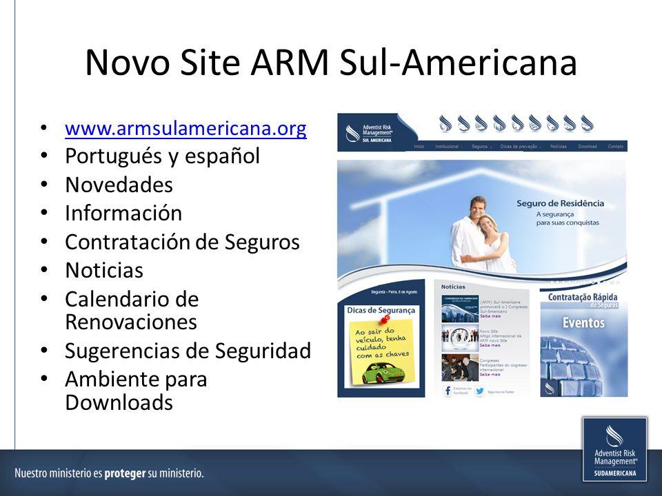 Novo Site ARM Sul-Americana www.armsulamericana.org Portugués y español Novedades Información Contratación de Seguros Noticias Calendario de Renovaciones Sugerencias de Seguridad Ambiente para Downloads