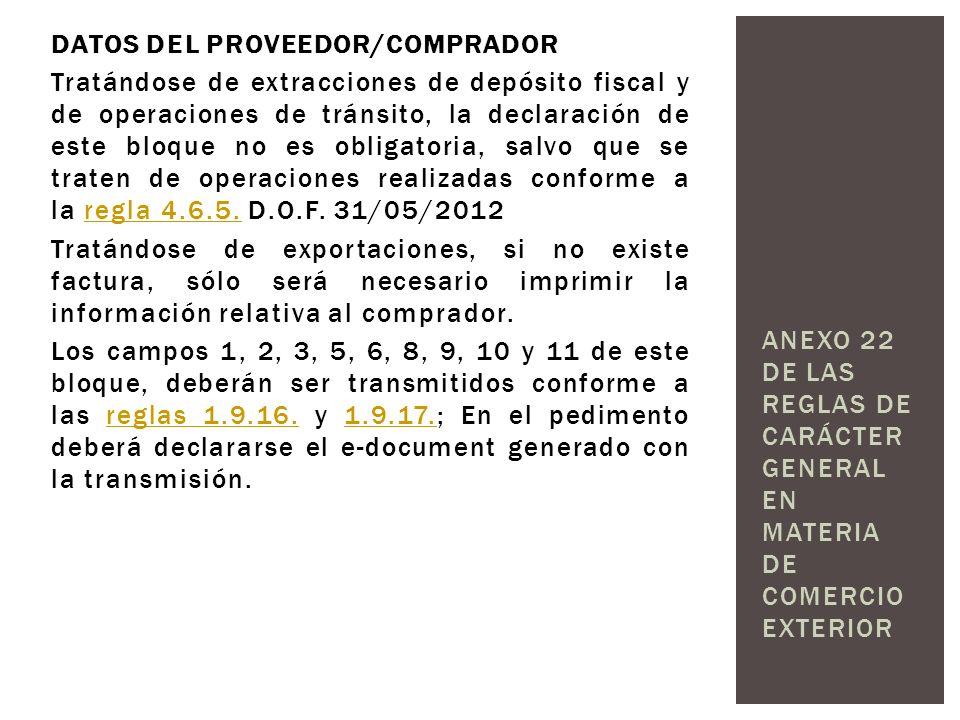 DATOS DEL PROVEEDOR/COMPRADOR Tratándose de extracciones de depósito fiscal y de operaciones de tránsito, la declaración de este bloque no es obligatoria, salvo que se traten de operaciones realizadas conforme a la regla 4.6.5.